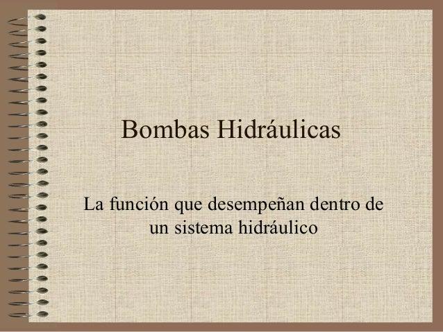 Bombas Hidráulicas La función que desempeñan dentro de un sistema hidráulico