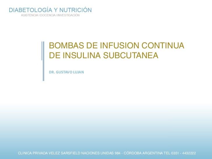 BOMBAS DE INFUSION CONTINUA               DE INSULINA SUBCUTANEA               DR. GUSTAVO LUJANCLINICA PRIVADA VELEZ SARS...