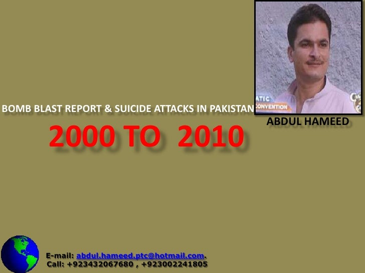 Bomb Blast Report & Suicide attacks In Pakistan <br />2000 to  2010<br />Abdul Hameed <br />E-mail: abdul.hameed.ptc@hotma...