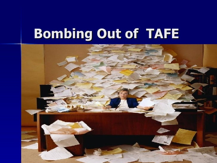 Bombing  Out Of   T A F E