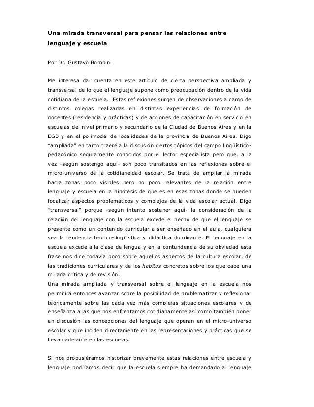 Una mirada transversal para pensar las relaciones entrelenguaje y escuelaPor Dr. Gustavo BombiniMe interesa dar cuenta en ...