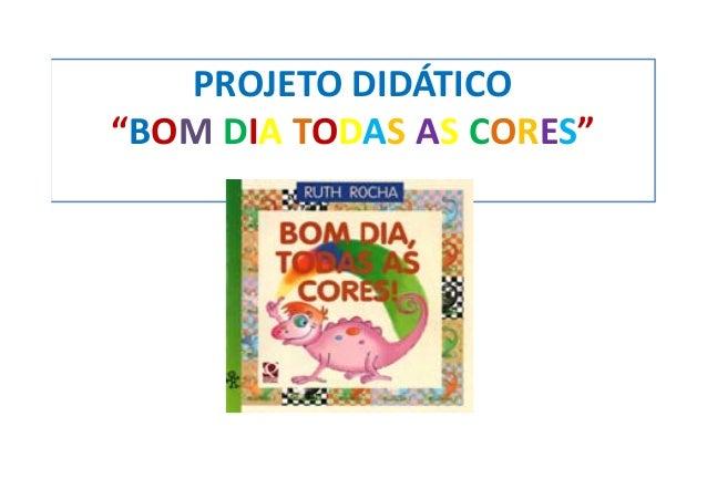"""PROJETODIDÁTICO""""BOM DIA TODAS AS CORES"""""""