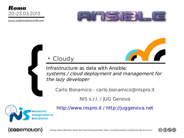 ●    CloudyInfrastructure as data with Ansible:systems / cloud deployment and management forthe lazy developer    Carlo Bo...