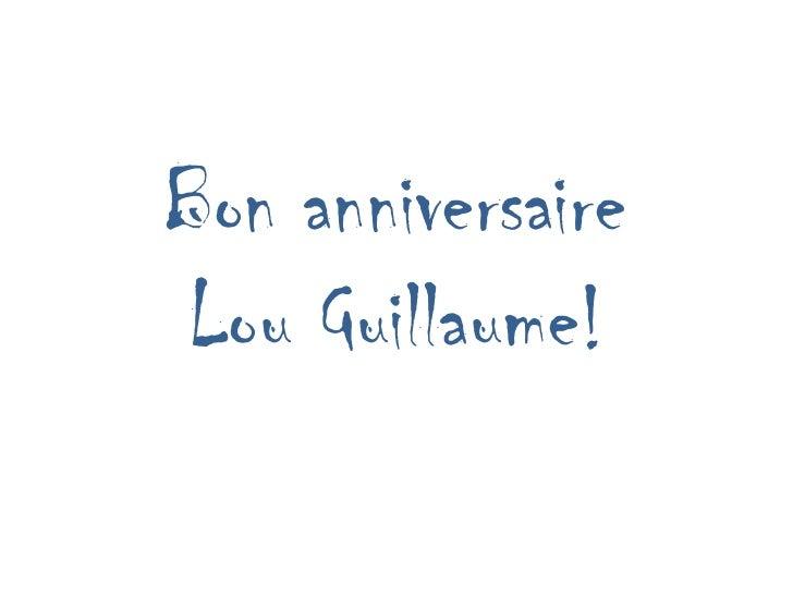 Bon anniversaireLou Guillaume!