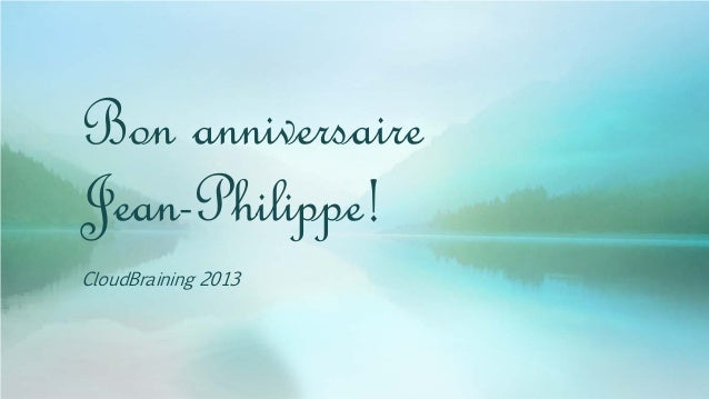 Bon anniversaire Jean-Philippe! CloudBraining 2013