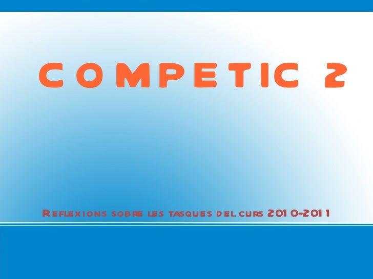 COMPETIC 2 Reflexions sobre les tasques del curs 2010-2011