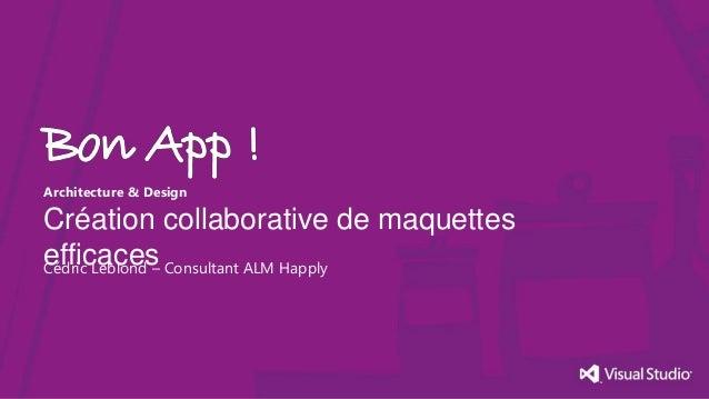Architecture & DesignCréation collaborative de maquettesefficacesCédric Leblond – Consultant ALM Happly