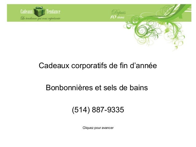 <ul><li>Cadeaux corporatifs de fin d'année </li></ul><ul><li>Bonbonnières et sels de bains  </li></ul><ul><li>(514) 887-93...