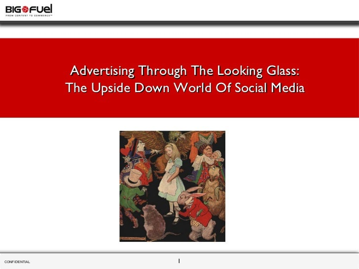 CONFIDENTIAL  Advertising Through The Looking Glass: The Upside Down World Of Social Media
