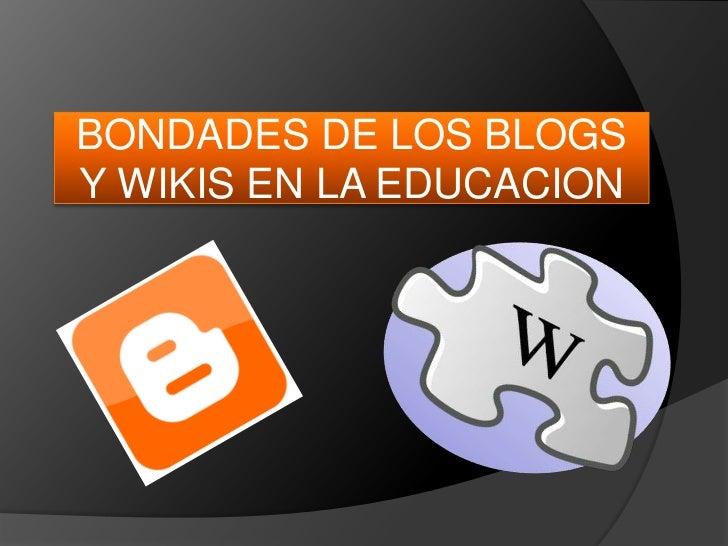 BONDADES DE LOS BLOGS Y WIKIS EN LA EDUCACION<br />
