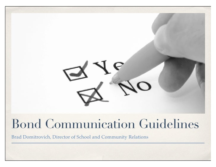 Bond Communication Guidelines Brad Domitrovich, Director of School and Community Relations