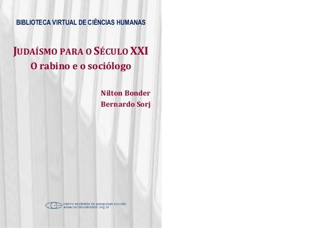 BIBLIOTECA VIRTUAL DE CIÊNCIAS HUMANAS JUDAÍSMO PARA O SÉCULO O rabino e o sociólogo Nilton Bonder Bernardo Sorj BIBLIOTEC...