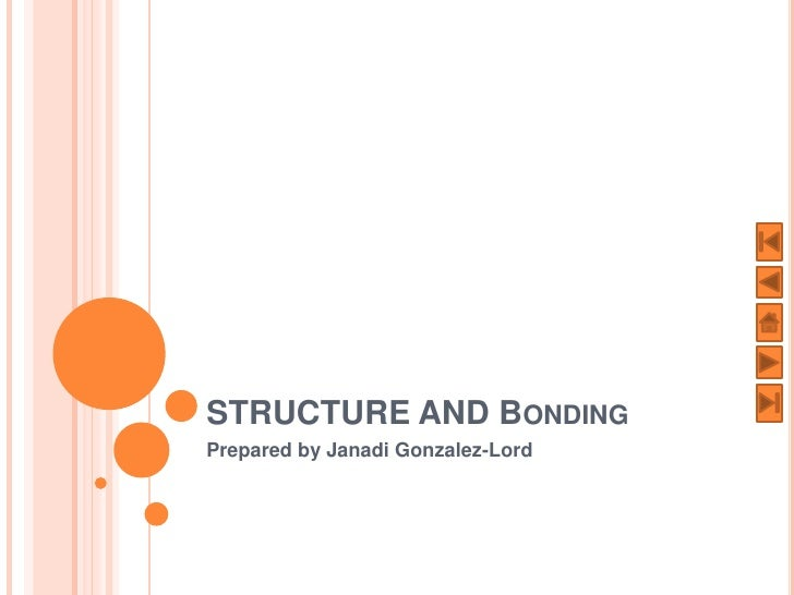 STRUCTURE AND BONDING Prepared by Janadi Gonzalez-Lord
