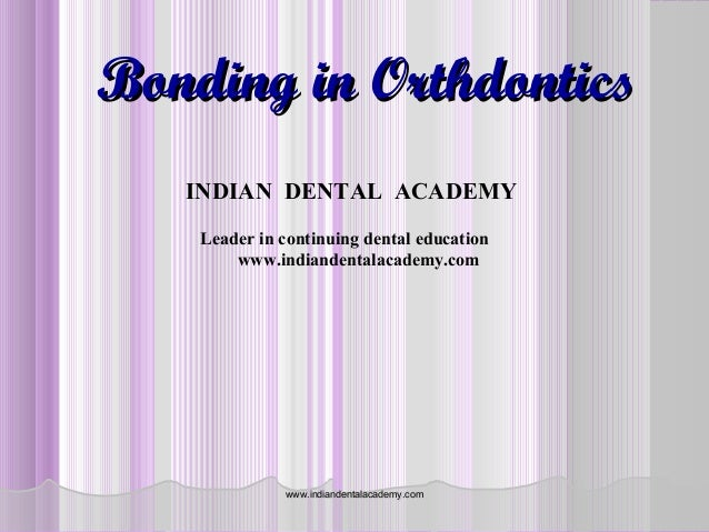 Bonding in orthodontics /certified fixed orthodontic courses by Indian dental academy
