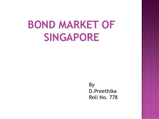 BOND MARKET OF SINGAPORE By D.Preethika Roll No. 778