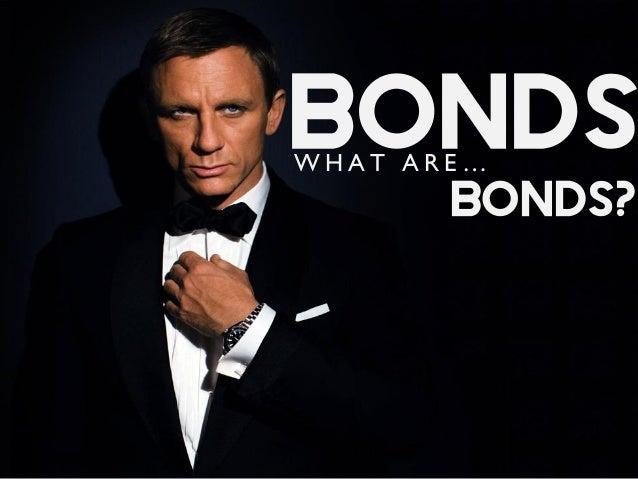 BondsW H A T A R E … Bonds?