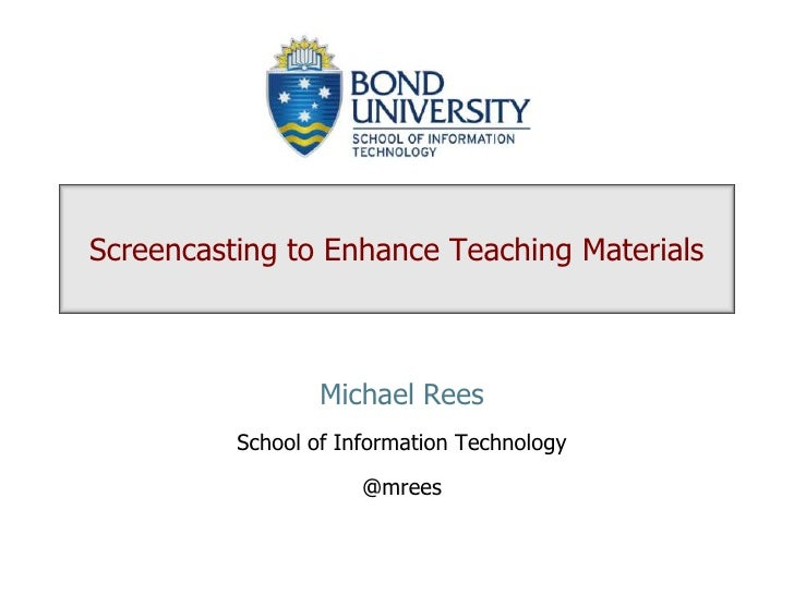 Screencasting to Enhance Teaching Materials<br />Michael Rees<br />School of Information Technology<br />@mrees<br />