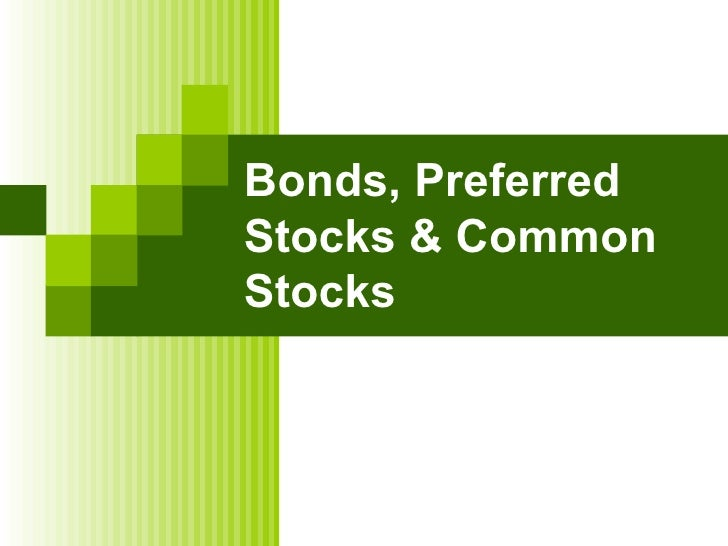 Bonds, preferred stocks and common stocks
