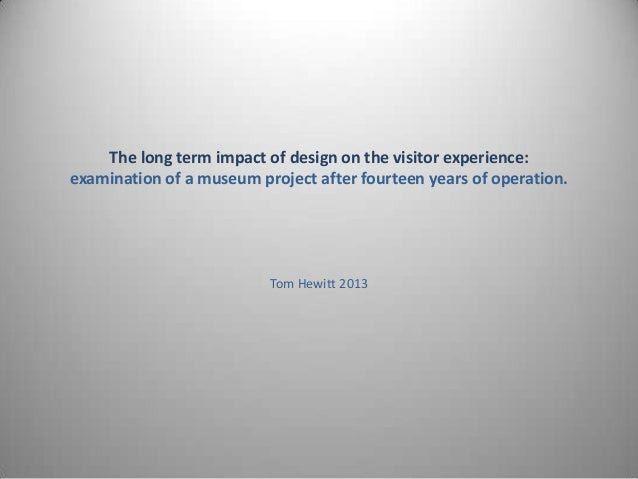 The long term impact of design on the visitor experience: examination of a museum project after fourteen years of operatio...