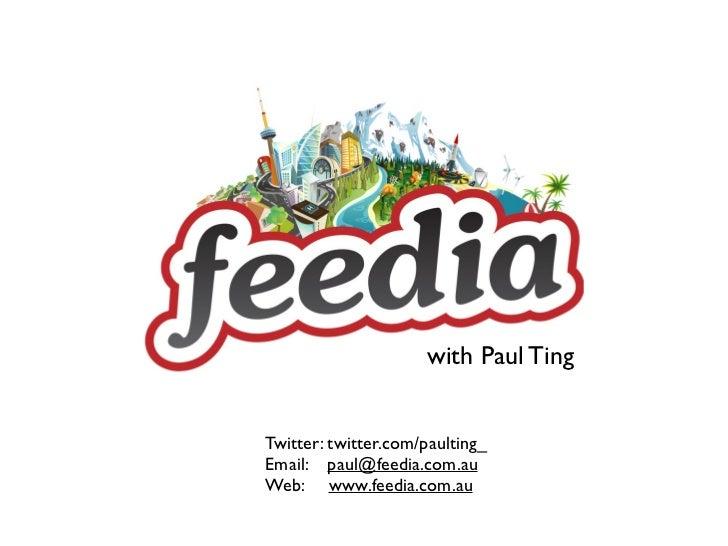 with Paul TingTwitter: twitter.com/paulting_Email: paul@feedia.com.auWeb: www.feedia.com.au