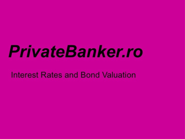 PrivateBanker.ro Interest Rates and Bond Valuation
