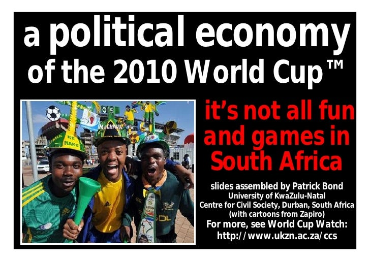 a political economy of the 2010 World Cup™             it's not all fun             and games in              South Africa...