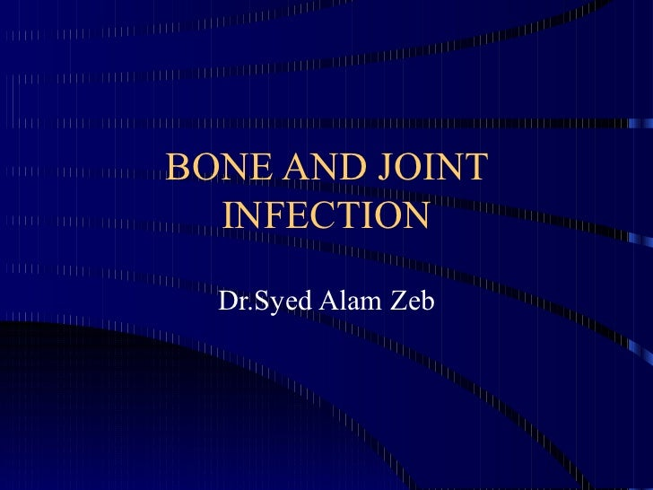 BONE AND JOINT INFECTION Dr.Syed Alam Zeb