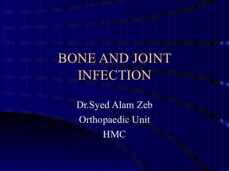 Bone and joint infection. Syed alam Zeb