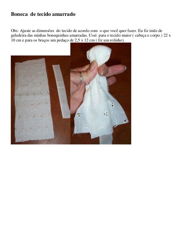 Boneca de tecido amarrado Obs: Ajuste as dimensões do tecido de acordo com o que você quer fazer. Eu fiz imãs de geladeira...