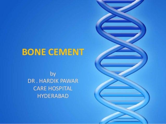 BONE CEMENT         by DR . HARDIK PAWAR   CARE HOSPITAL     HYDERABAD
