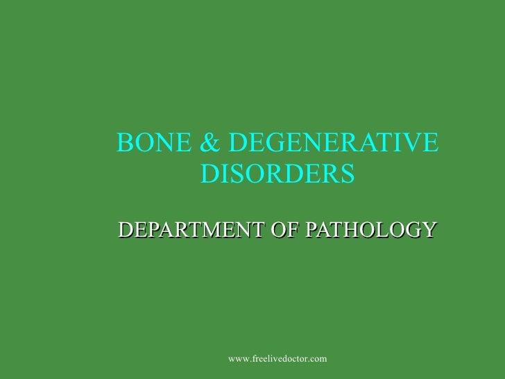 BONE & DEGENERATIVE DISORDERS DEPARTMENT OF PATHOLOGY www.freelivedoctor.com