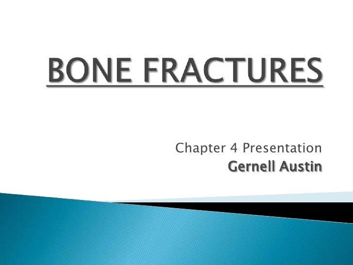 BONE FRACTURES<br />Chapter 4 Presentation<br />Gernell Austin<br />