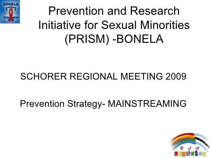 Prevention and Research Initiative for Sexual Minorities (PRISM) -BONELA SCHORER REGIONAL MEETING 2009 Prevention Strategy...