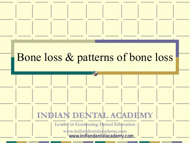 Bone loss & patterns of bone loss    INDIAN DENTAL ACADEMY        Leader in Continuing Dental Education           www.indi...