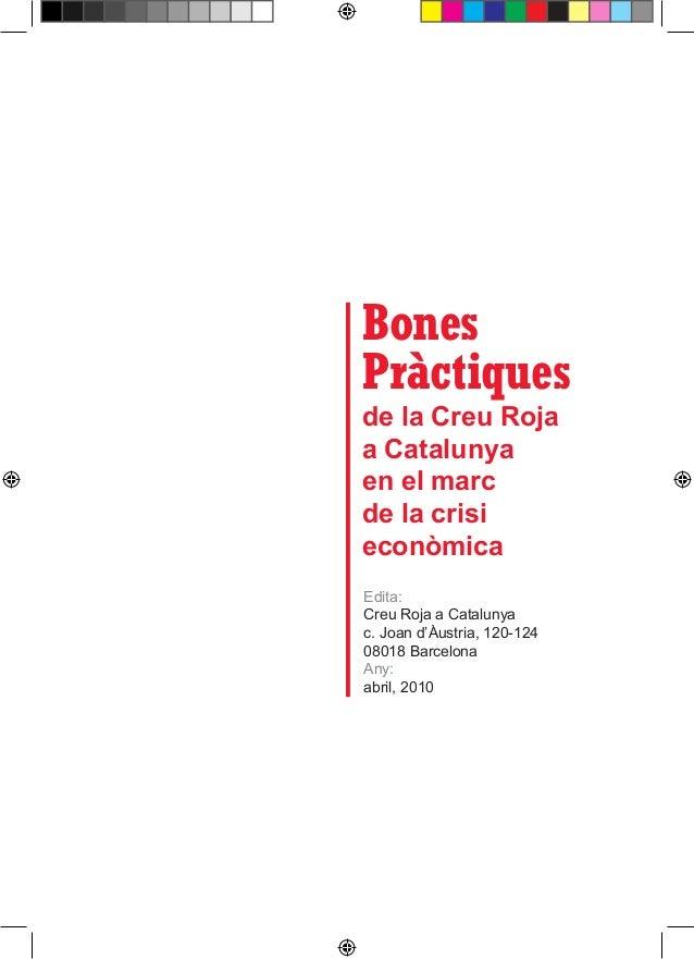 Bones Pràctiques de la Creu Roja a Catalunya en el marc de la crisi econòmica Edita: Creu Roja a Catalunya c. Joan d'Àustr...