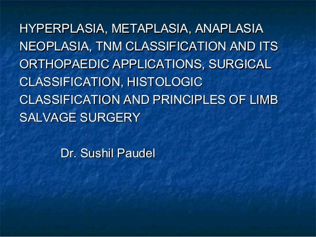 HYPERPLASIA, METAPLASIA, ANAPLASIAHYPERPLASIA, METAPLASIA, ANAPLASIA NEOPLASIA, TNM CLASSIFICATION AND ITSNEOPLASIA, TNM C...