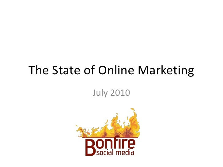 Bonfire presents: The State of Online Marketing July 2010