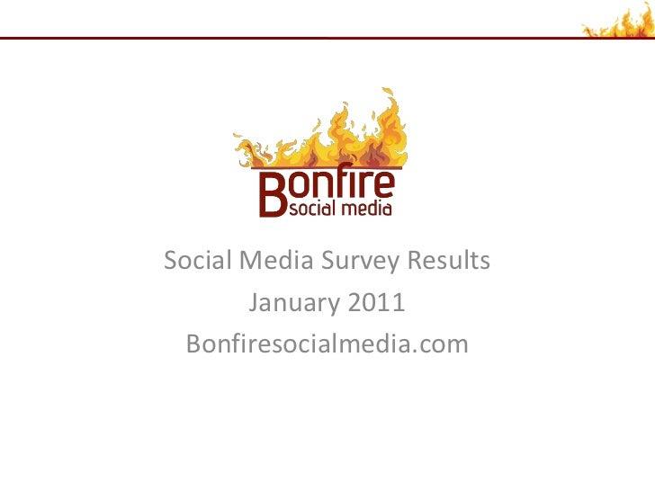 Social Media Survey Results       January 2011  Bonfiresocialmedia.com