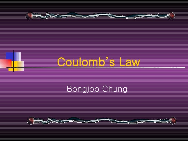 Coulomb's Law Bongjoo Chung                                                                                               ...