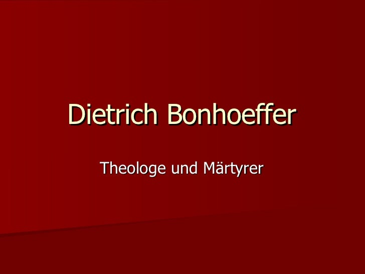 Dietrich Bonhoeffer <ul><li>Theologe und Märtyrer </li></ul>