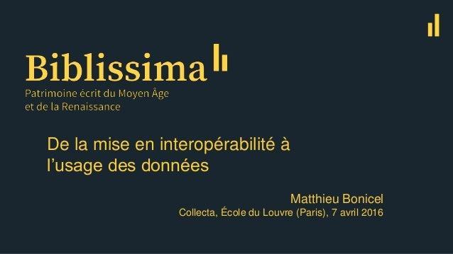 De la mise en interopérabilité à l'usage des données Matthieu Bonicel Collecta, École du Louvre (Paris), 7 avril 2016
