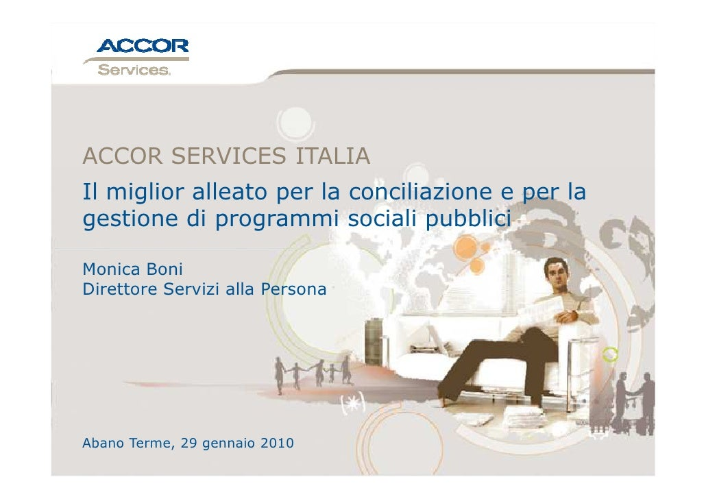 ACCOR SERVICES ITALIA Il miglior alleato per la conciliazione e per la gestione di programmi sociali pubblici  Monica Boni...