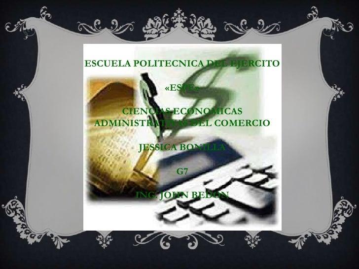 ESCUELA POLITECNICA DEL EJERCITO             «ESPE»     CIENCIAS ECONOMICAS ADMINISTRATIVAS DEL COMERCIO        JESSICA BO...