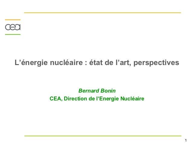 L'énergie nucléaire : état de l'art, perspectives                     Bernard Bonin          CEA, Direction de l'Energie N...