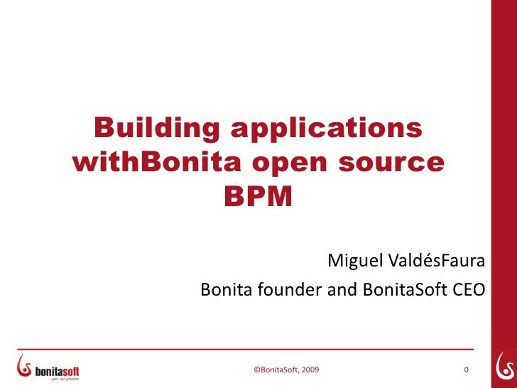 Building applications withBonita open source BPM<br />©BonitaSoft, 2009<br />0<br />Miguel ValdésFaura<br />Bonita founder...