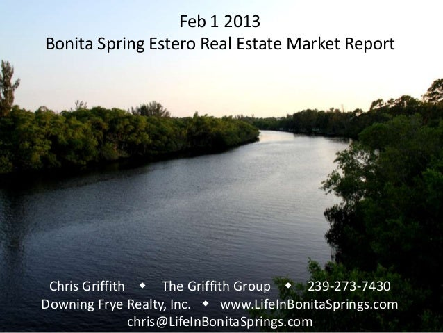 Feb 1 2013Bonita Spring Estero Real Estate Market Report Chris Griffith w The Griffith Group w 239-273-7430Downing Frye Re...