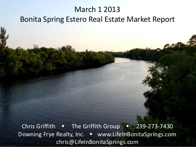 March 1 2013Bonita Spring Estero Real Estate Market Report Chris Griffith w The Griffith Group w 239-273-7430Downing Frye ...