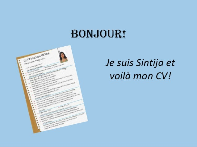 Bonjour!     Je suis Sintija et      voilà mon CV!