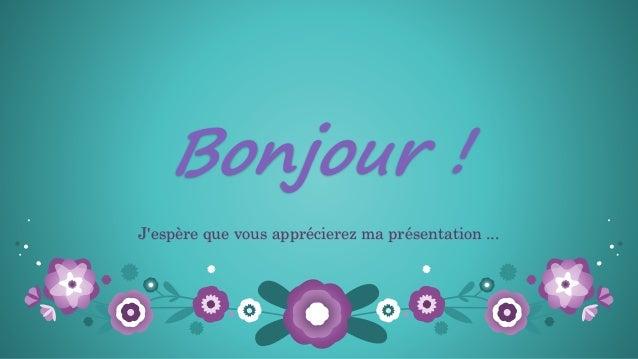 Bonjour ! J'espère que vous apprécierez ma présentation ...