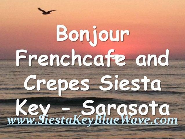 Bonjour Frenchcafe and Crepes Siesta Key - Sarasotawww.SiestaKeyBlueWave.com